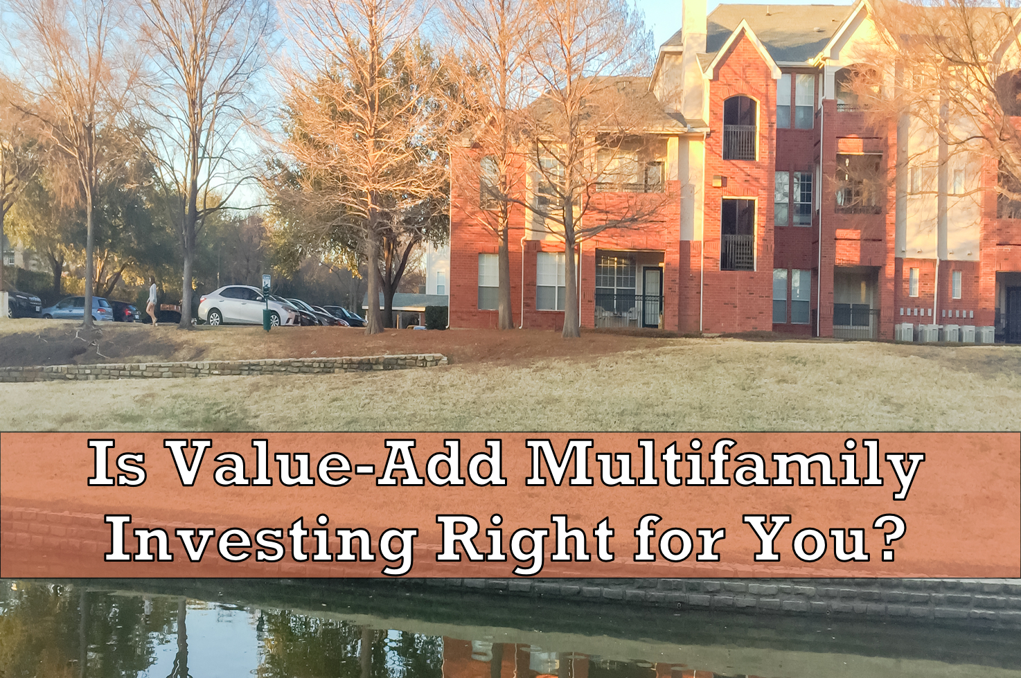 Why You Should Consider Value-Add Multifamily Investing