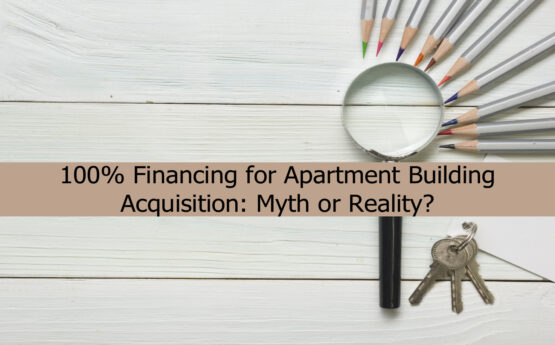 100% Financing on Acquiring Apartment Buildings: Reality or Myth?