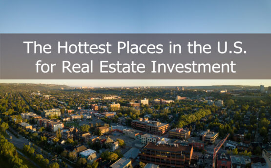 The Hottest Places in the U.S. for Real Estate Investment